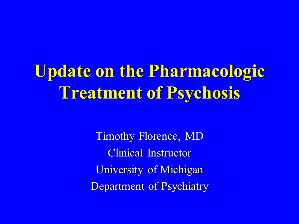 Update on the Pharmacologic Treatment of Psychosis