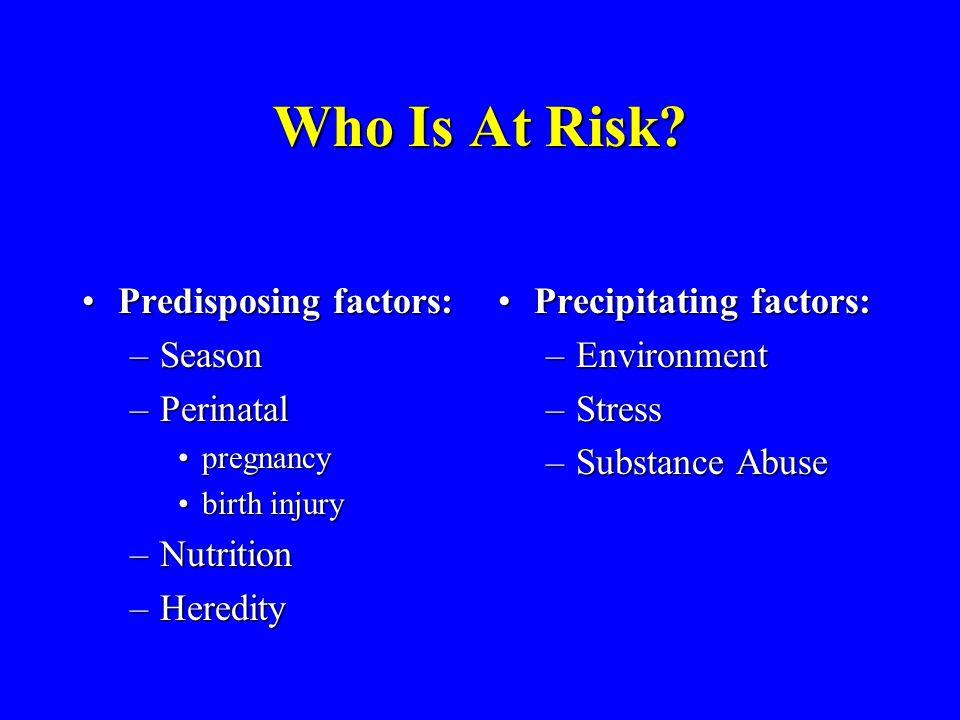 Who Is At Risk Predisposing factors: Season Perinatal Nutrition