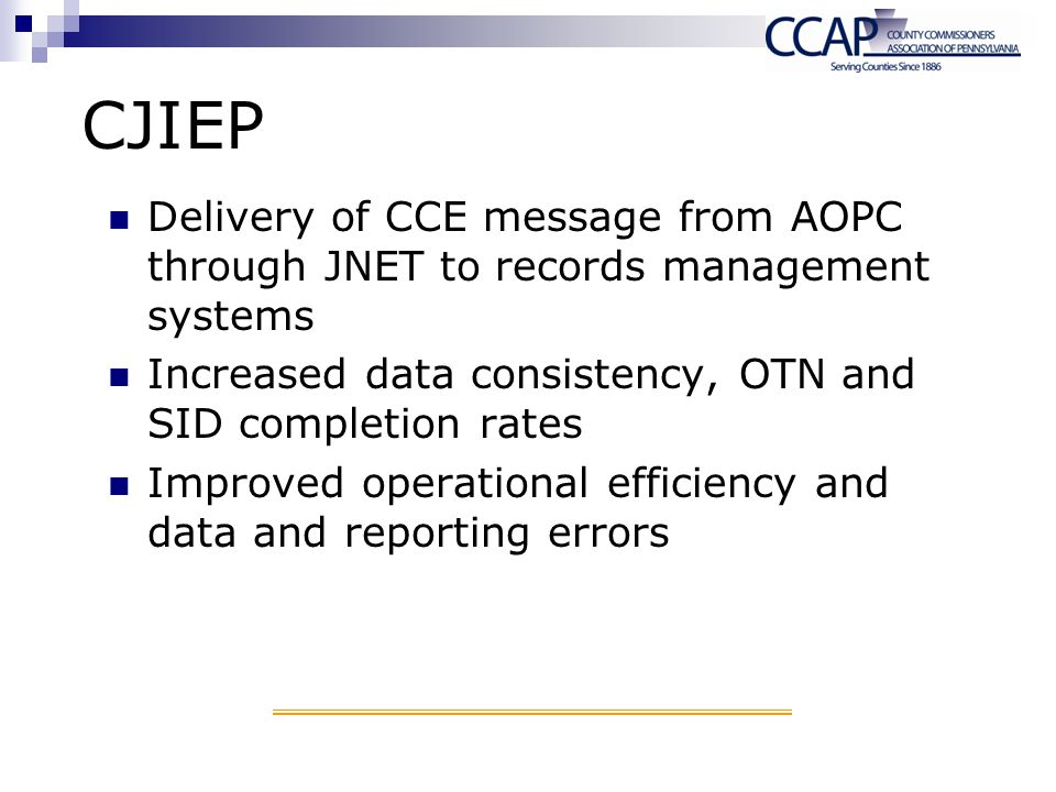 CJIEP Delivery of CCE message from AOPC through JNET to records management systems. Increased data consistency, OTN and SID completion rates.