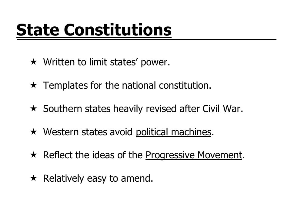 State Constitutions Written to limit states' power.