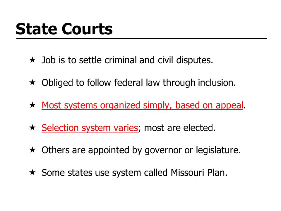 State Courts Job is to settle criminal and civil disputes.