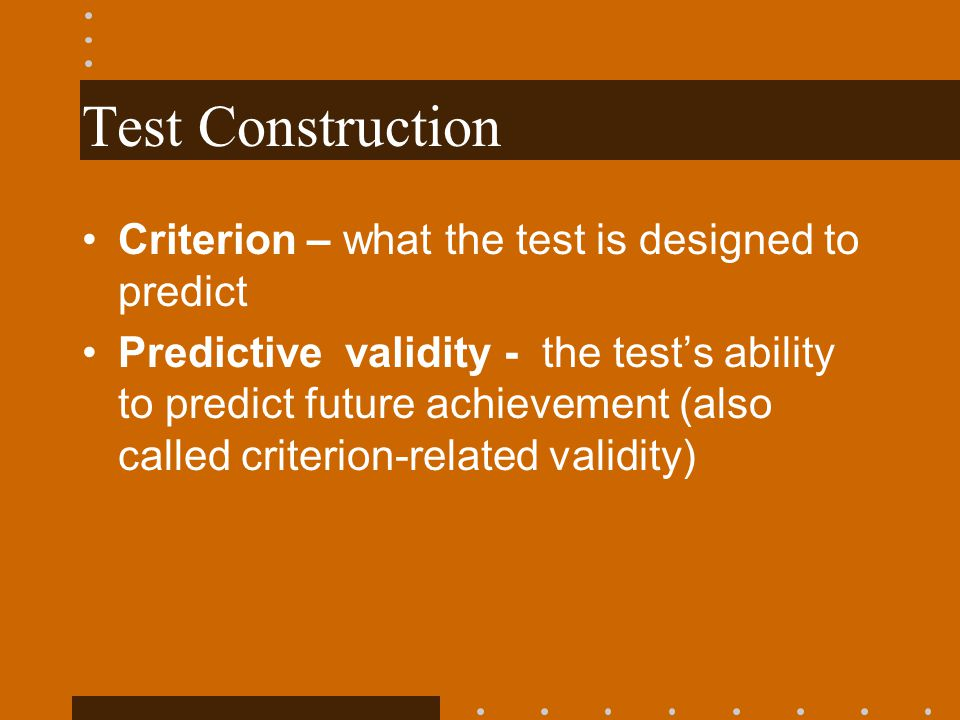 Test Construction Criterion – what the test is designed to predict