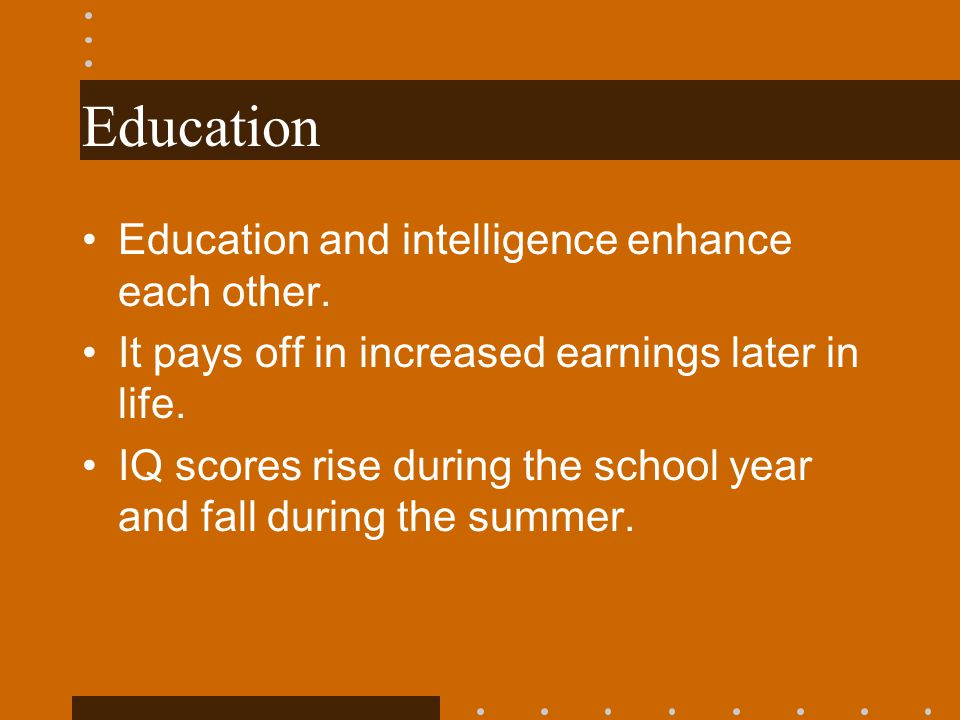 Education Education and intelligence enhance each other.