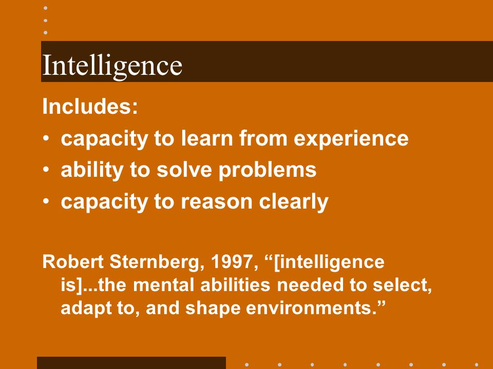 Intelligence Includes: capacity to learn from experience