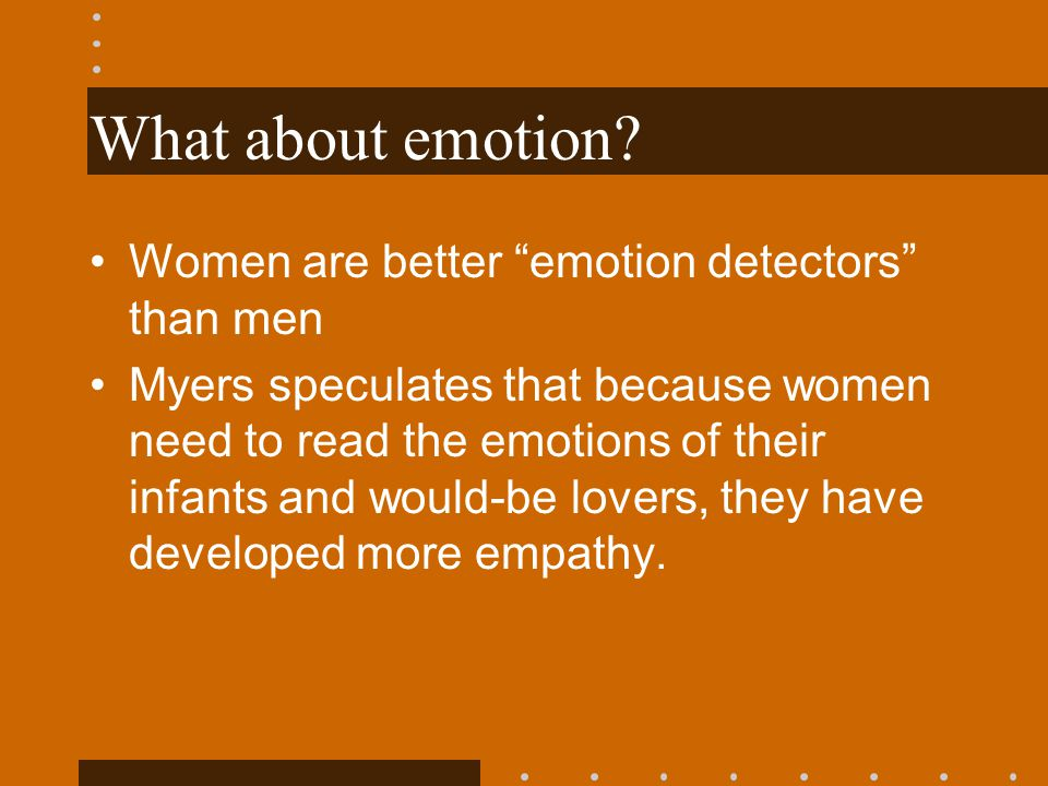 What about emotion Women are better emotion detectors than men