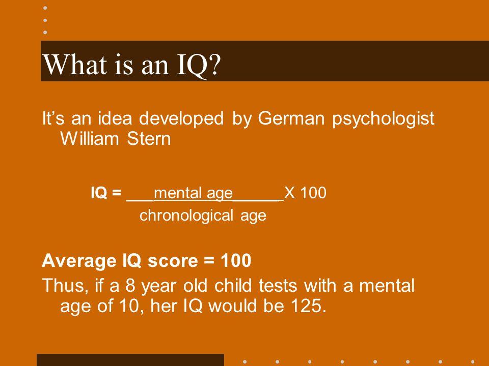 What is an IQ IQ = ___mental age_____ X 100