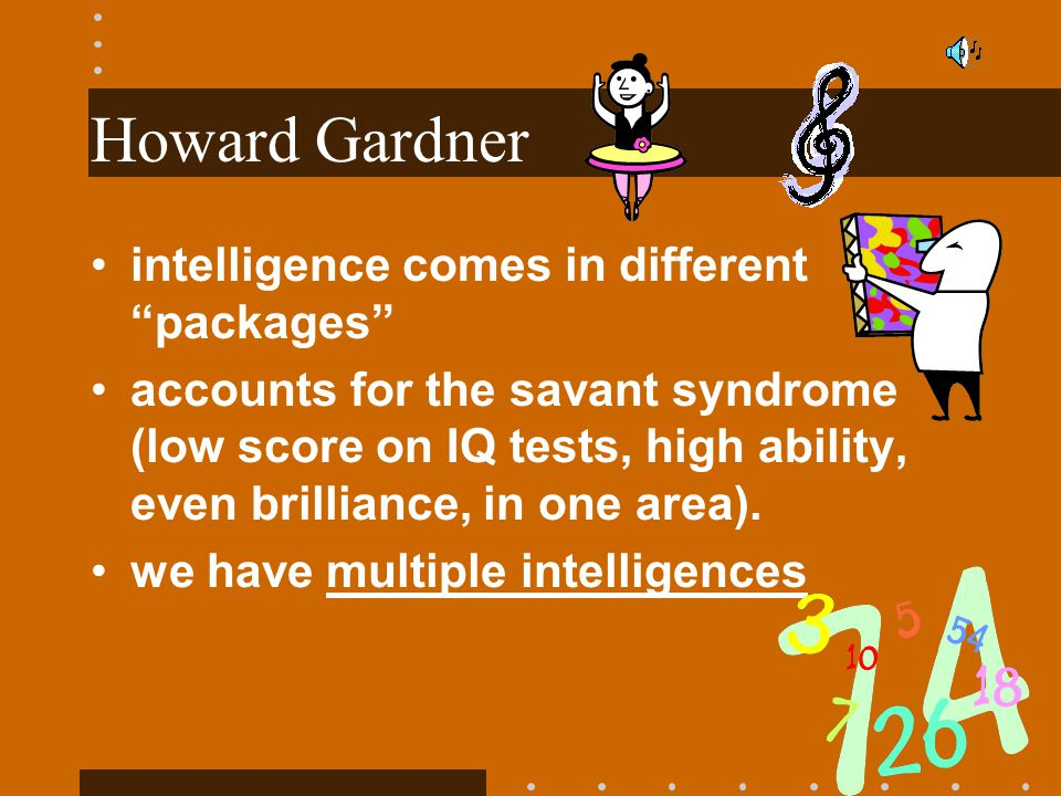 Howard Gardner intelligence comes in different packages