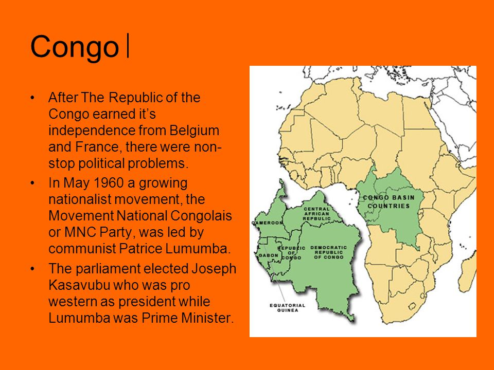 Congo After The Republic of the Congo earned it's independence from Belgium and France, there were non-stop political problems.