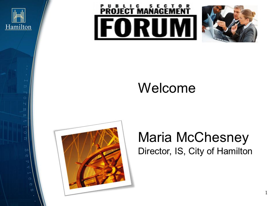 Welcome Maria McChesney Director, IS, City of Hamilton