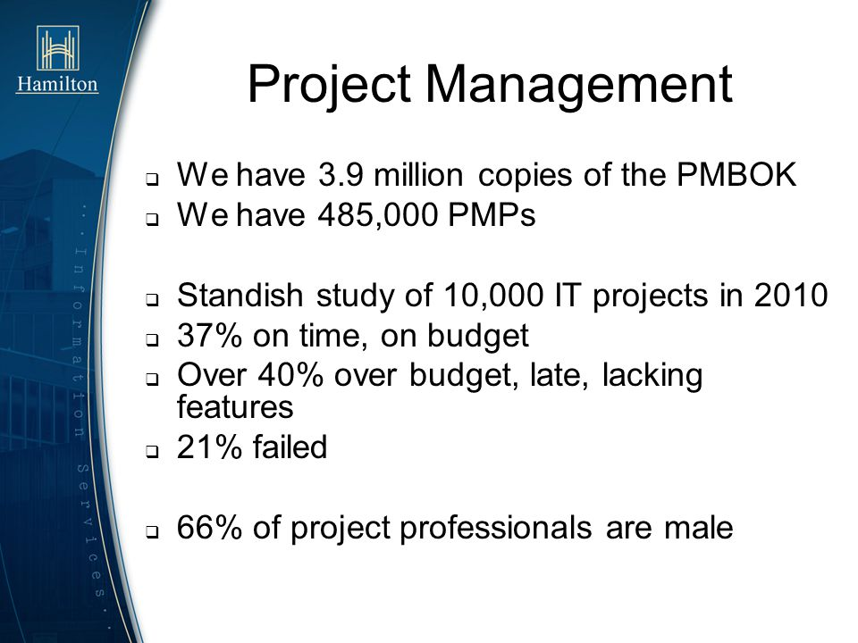 Project Management We have 3.9 million copies of the PMBOK