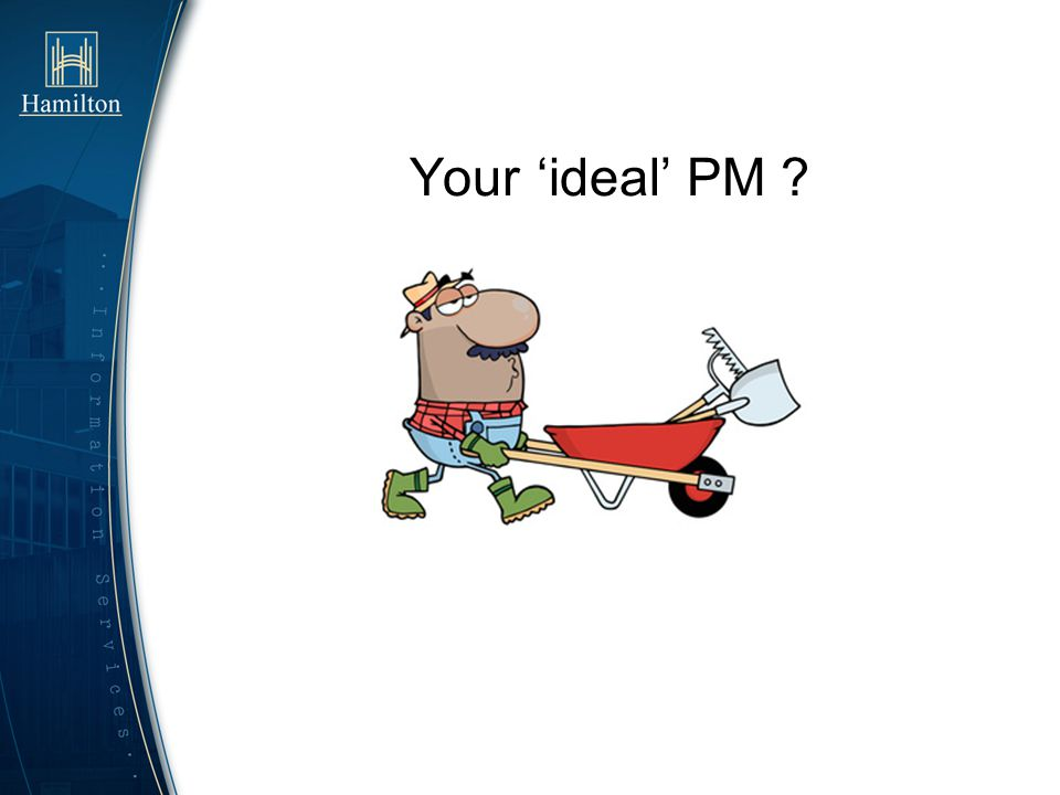 Your 'ideal' PM My ideal … PM is awake. PM has the tools required.