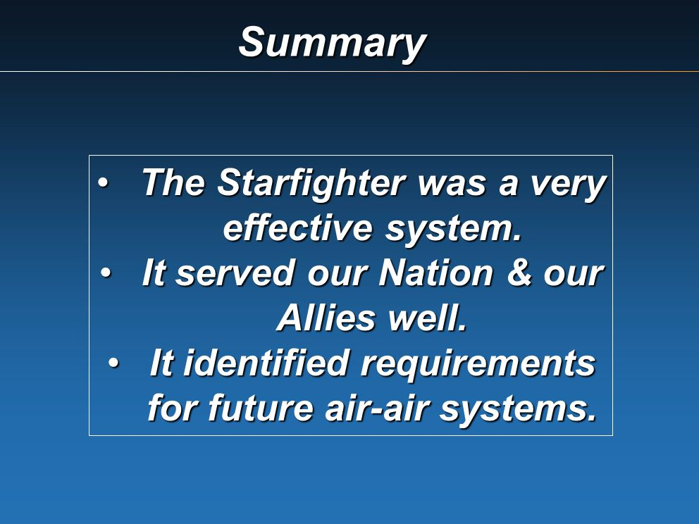 Summary The Starfighter was a very effective system.