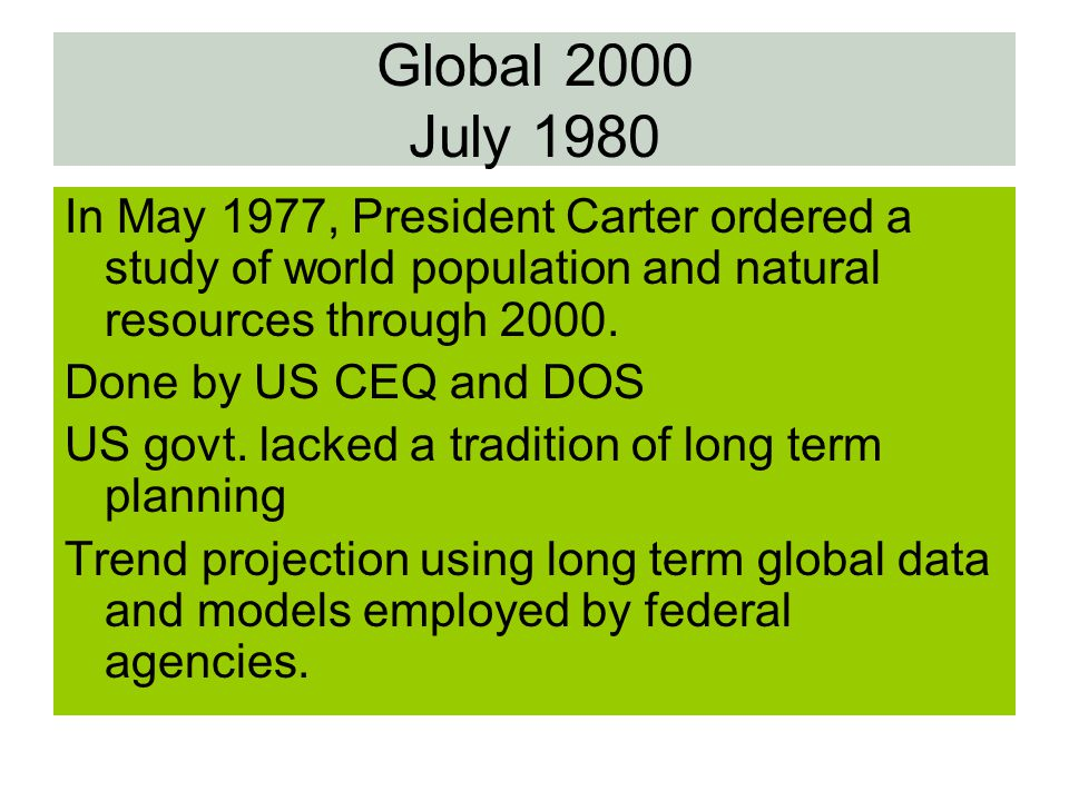Global 2000 July 1980 In May 1977, President Carter ordered a study of world population and natural resources through 2000.