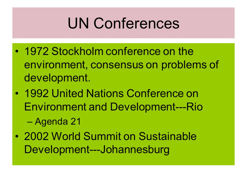 UN Conferences 1972 Stockholm conference on the environment, consensus on problems of development.