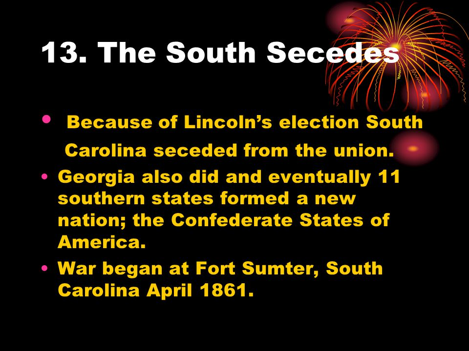 13. The South Secedes Because of Lincoln's election South