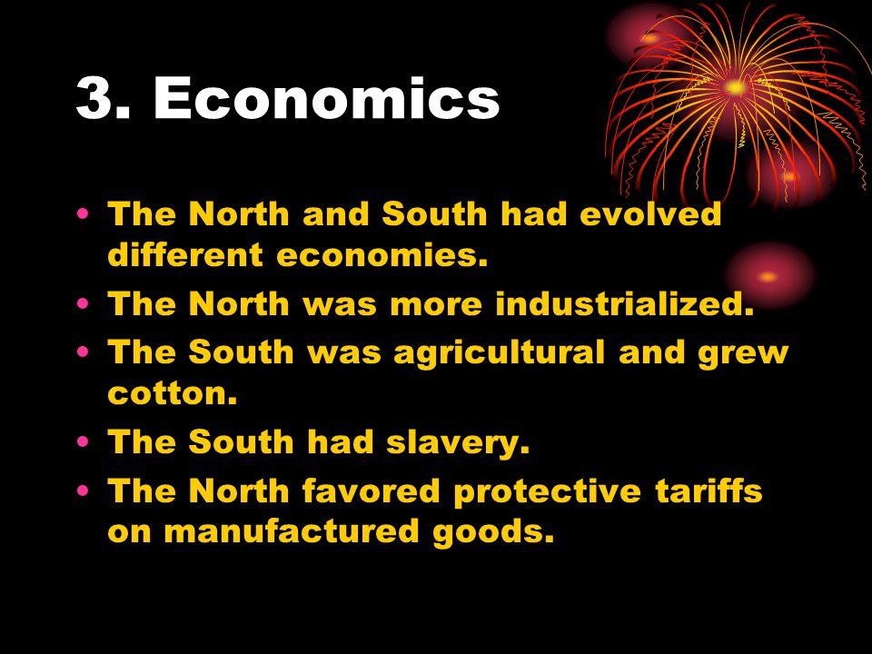 3. Economics The North and South had evolved different economies.