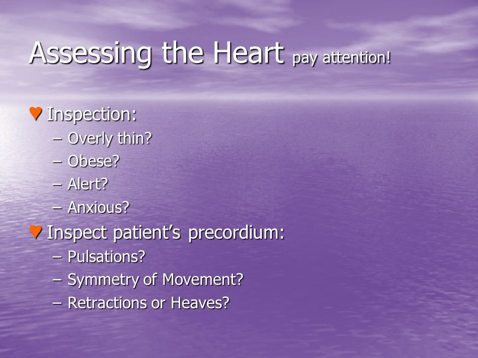 Assessing the Heart pay attention!