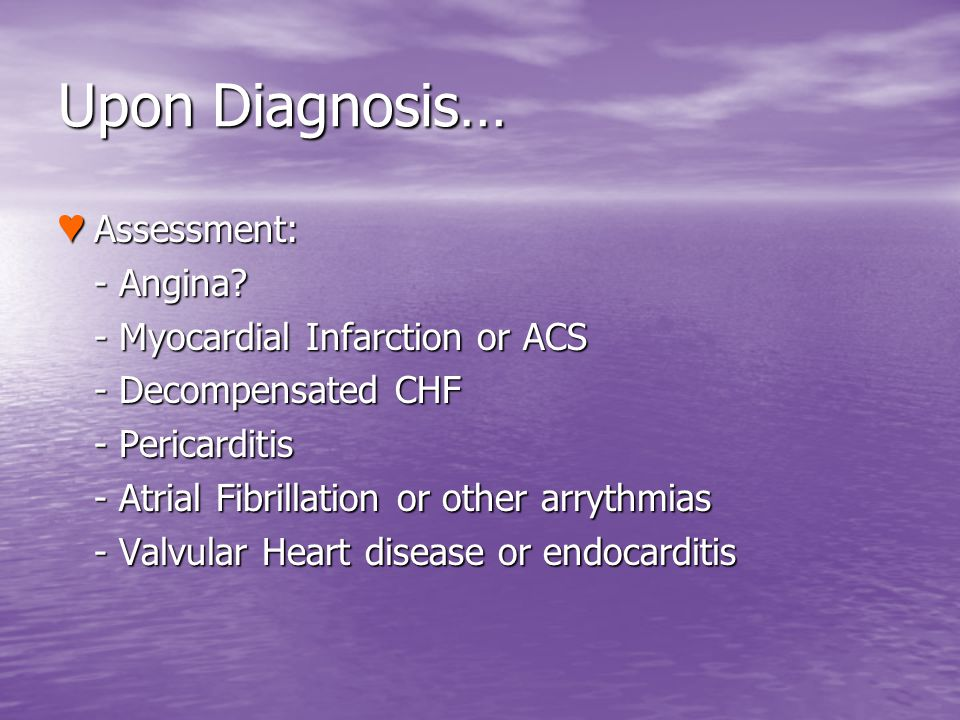 Upon Diagnosis… Assessment: - Angina - Myocardial Infarction or ACS