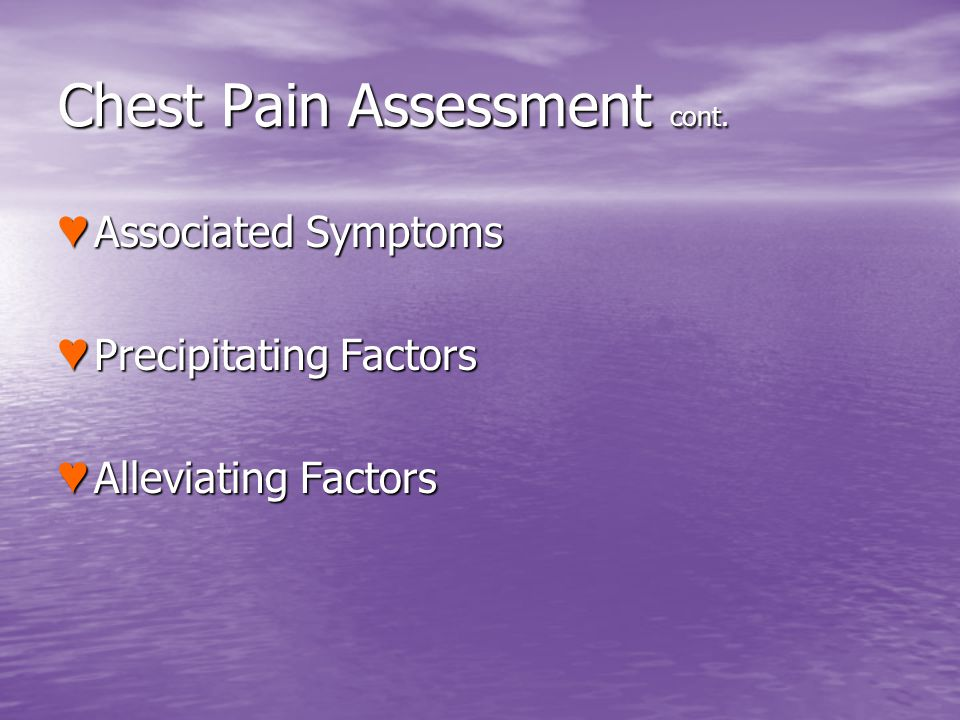 Chest Pain Assessment cont.