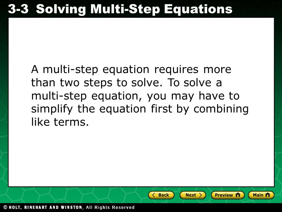 A multi-step equation requires more than two steps to solve