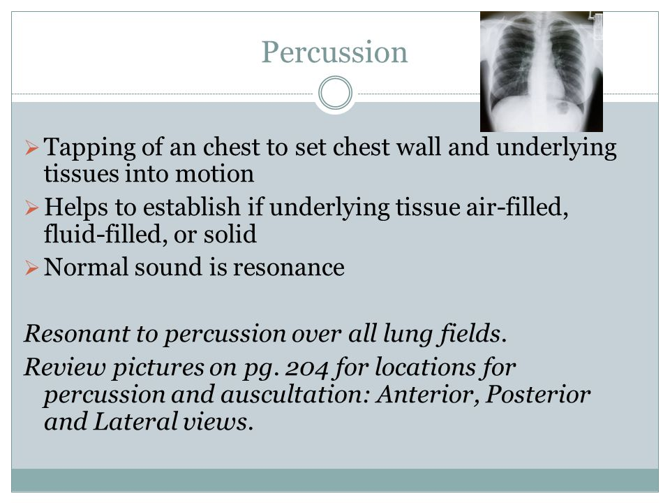 Percussion Tapping of an chest to set chest wall and underlying tissues into motion.