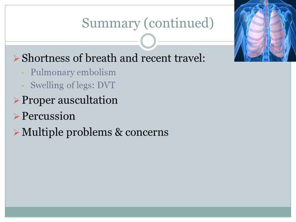 Summary (continued) Shortness of breath and recent travel:
