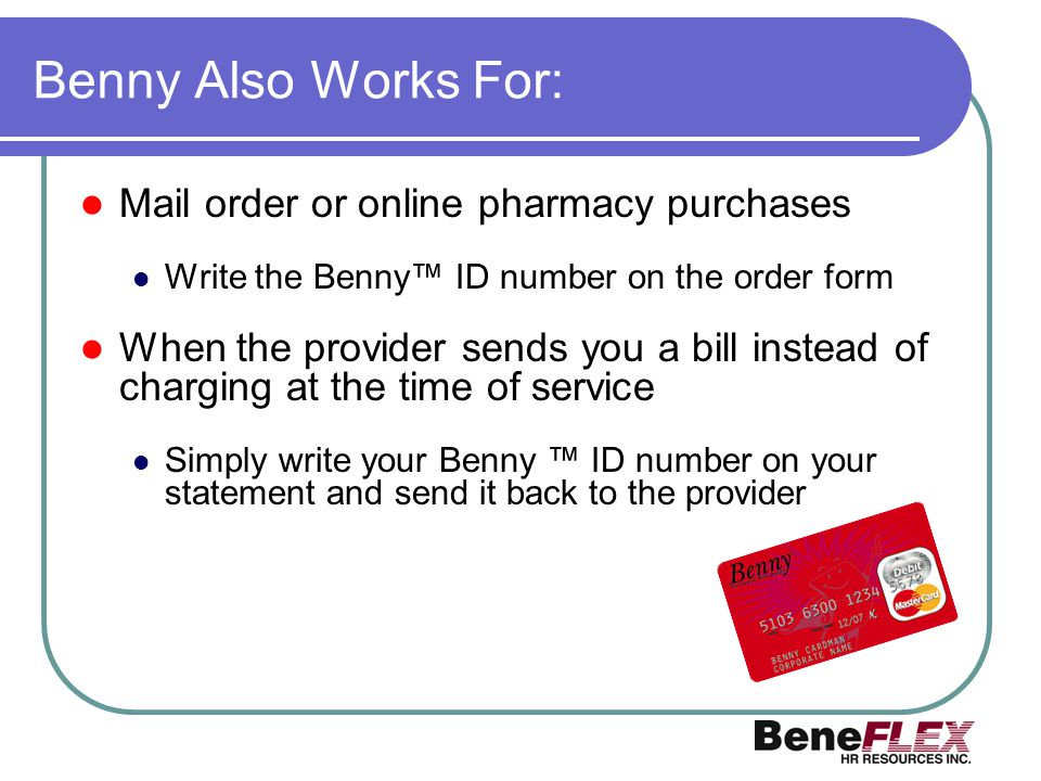 Benny Also Works For: Mail order or online pharmacy purchases