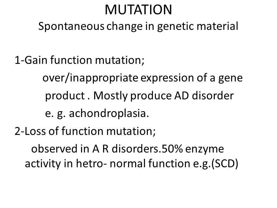 MUTATION Spontaneous change in genetic material