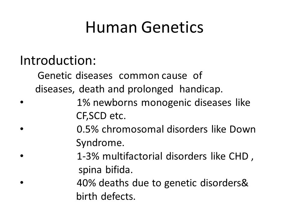 Human Genetics Introduction: Genetic diseases common cause of