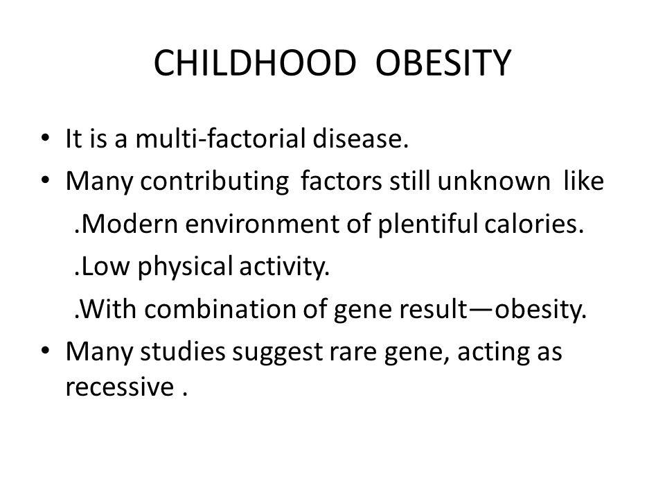CHILDHOOD OBESITY It is a multi-factorial disease.