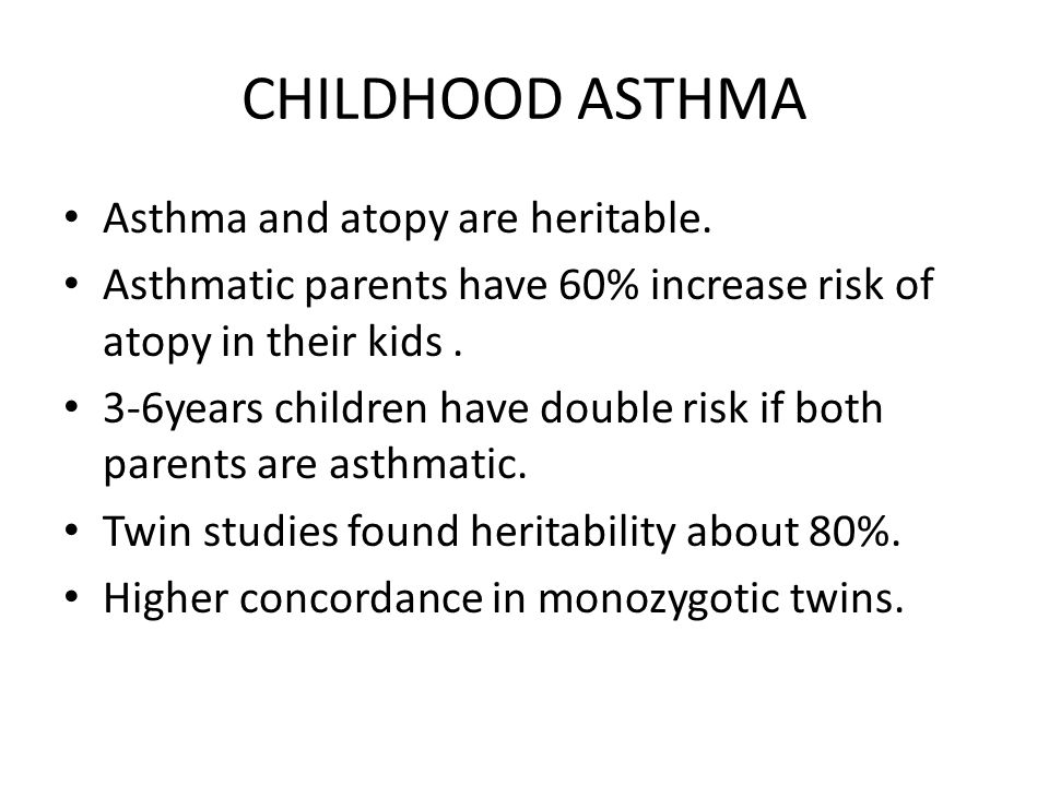 CHILDHOOD ASTHMA Asthma and atopy are heritable.