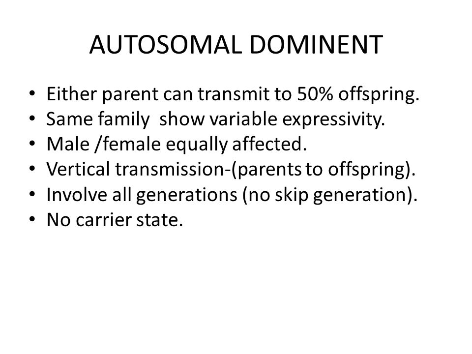 AUTOSOMAL DOMINENT Either parent can transmit to 50% offspring.