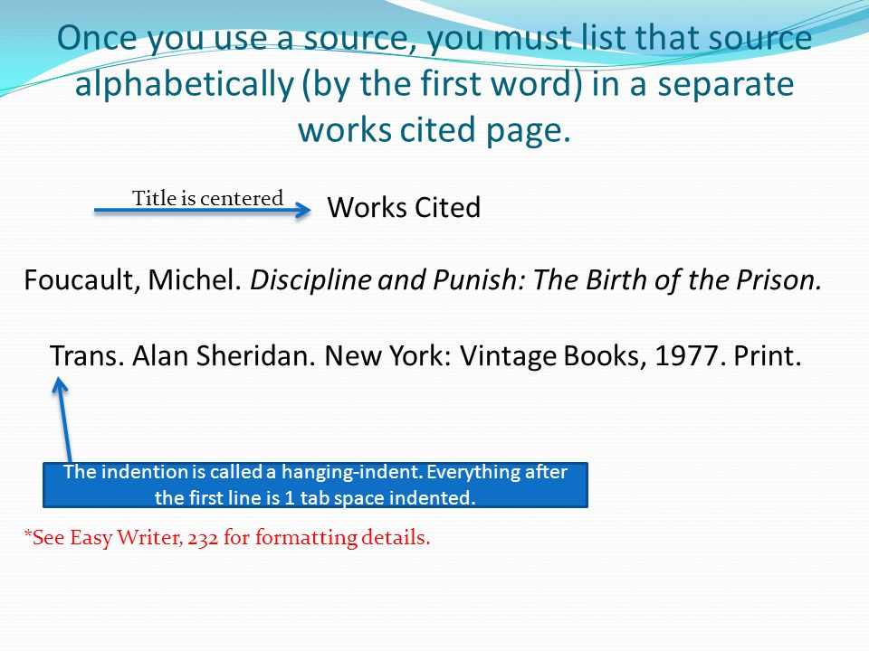Once you use a source, you must list that source alphabetically (by the first word) in a separate works cited page.