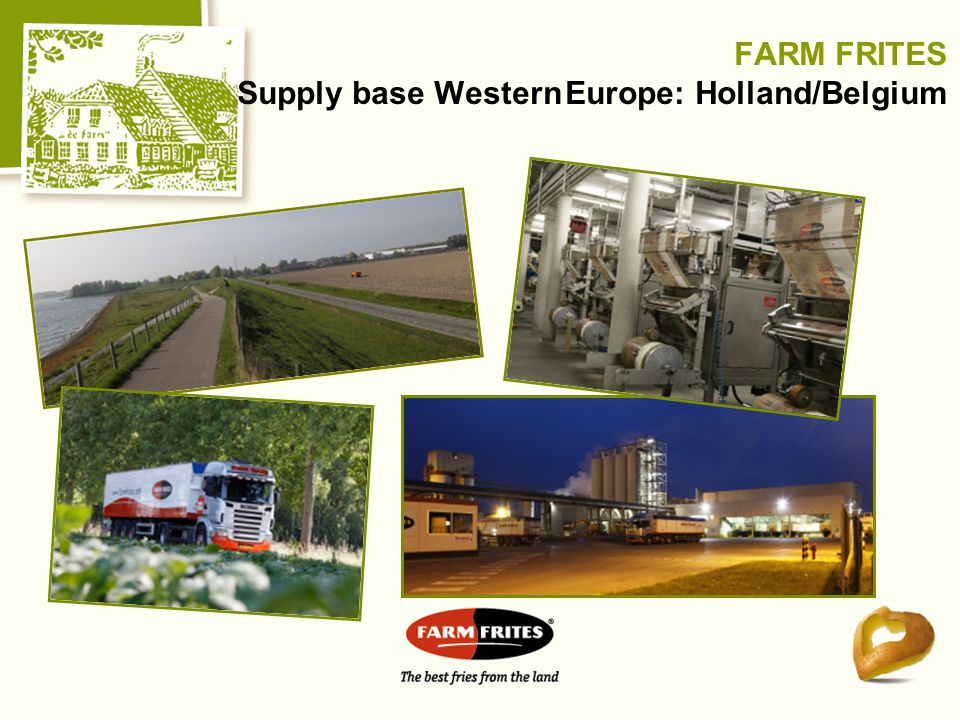 FARM FRITES Supply base Western Europe: Holland/Belgium