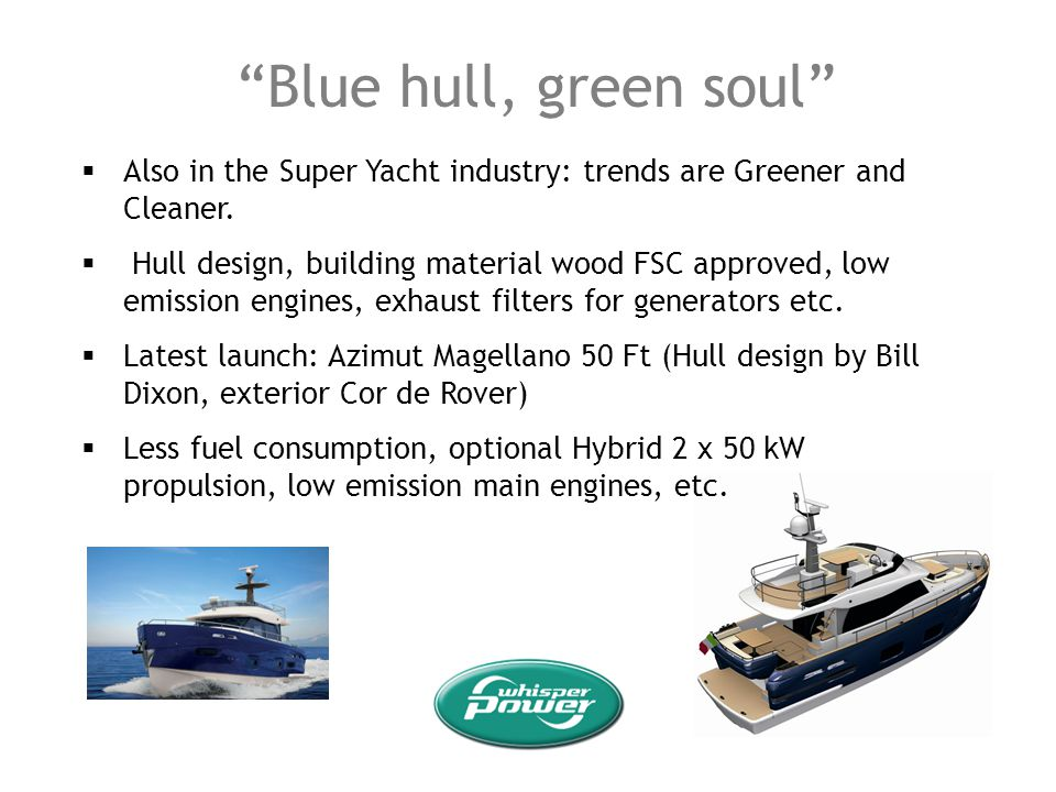 Blue hull, green soul Also in the Super Yacht industry: trends are Greener and Cleaner.