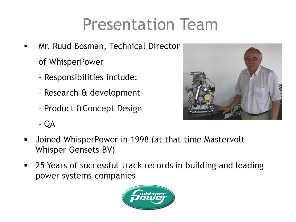 Presentation Team Mr. Ruud Bosman, Technical Director of WhisperPower