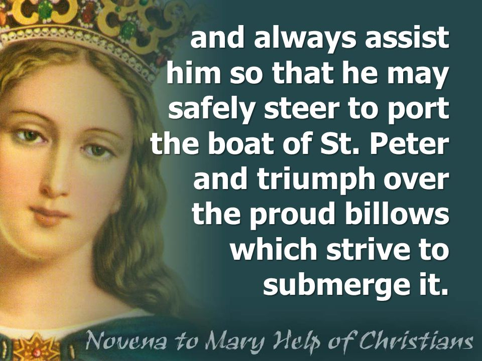 and always assist him so that he may safely steer to port the boat of St.