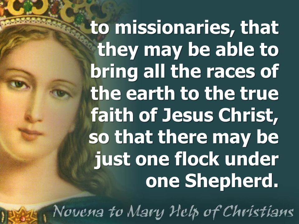 to missionaries, that they may be able to bring all the races of the earth to the true faith of Jesus Christ, so that there may be just one flock under one Shepherd.