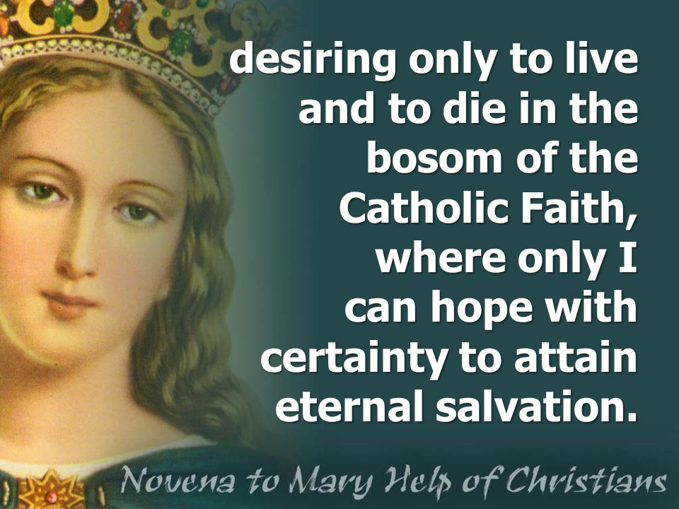desiring only to live and to die in the bosom of the Catholic Faith, where only I