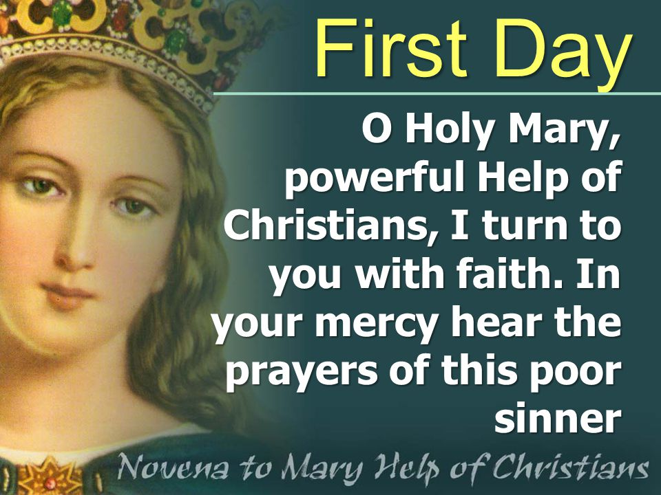 First Day O Holy Mary, powerful Help of Christians, I turn to you with faith.