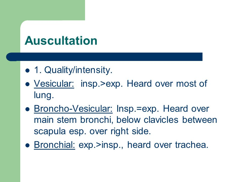 Auscultation 1. Quality/intensity.