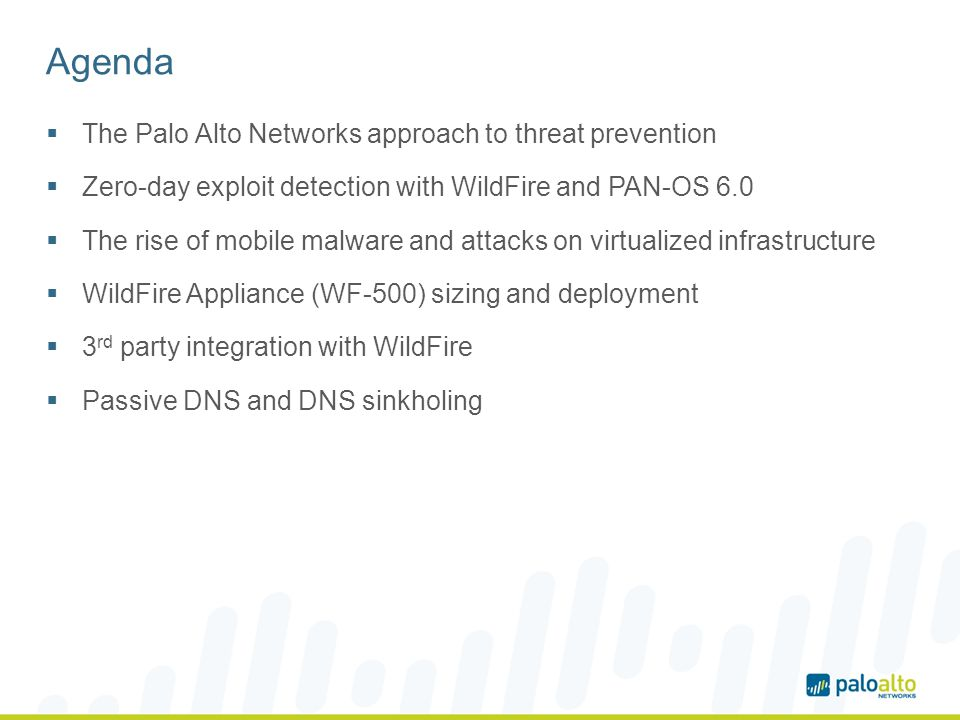 Agenda The Palo Alto Networks approach to threat prevention