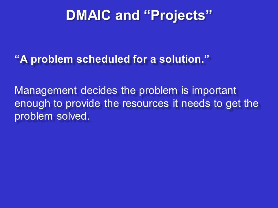DMAIC and Projects A problem scheduled for a solution.