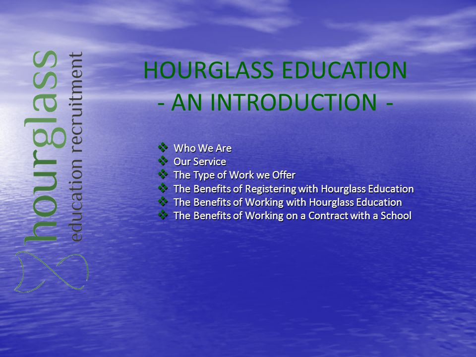 HOURGLASS EDUCATION - AN INTRODUCTION - Who We Are Our Service