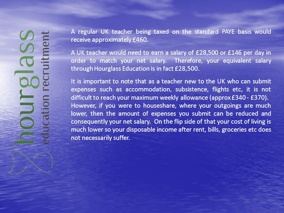 A regular UK teacher being taxed on the standard PAYE basis would receive approximately £460.