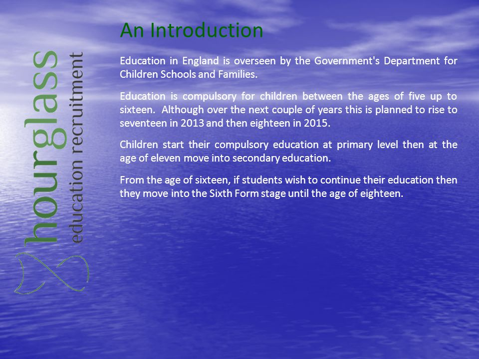 An Introduction Education in England is overseen by the Government s Department for Children Schools and Families.