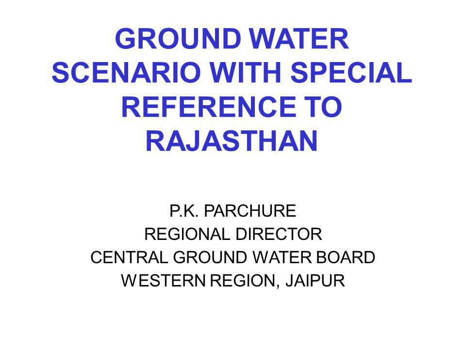 GROUND WATER SCENARIO WITH SPECIAL REFERENCE TO RAJASTHAN