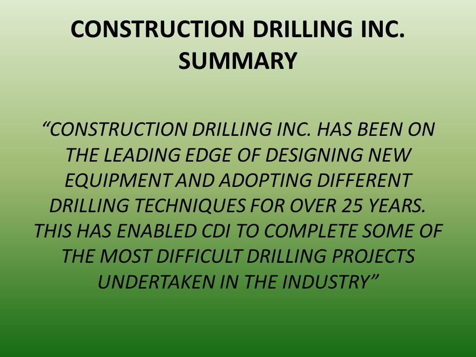 CONSTRUCTION DRILLING INC. SUMMARY