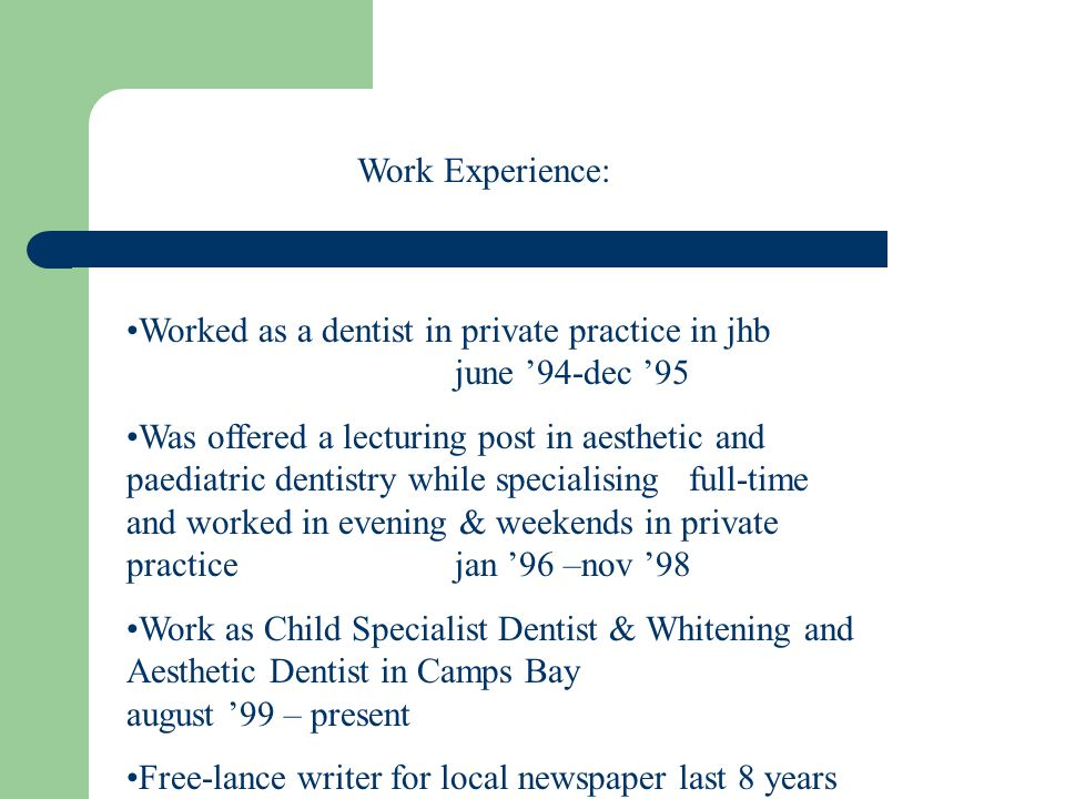 Work Experience: Worked as a dentist in private practice in jhb june '94-dec '95.