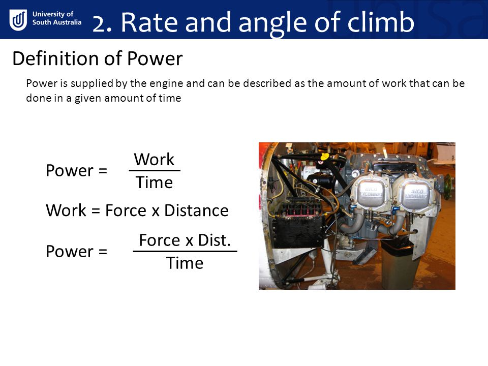 2. Rate and angle of climb Definition of Power Work Power = Time